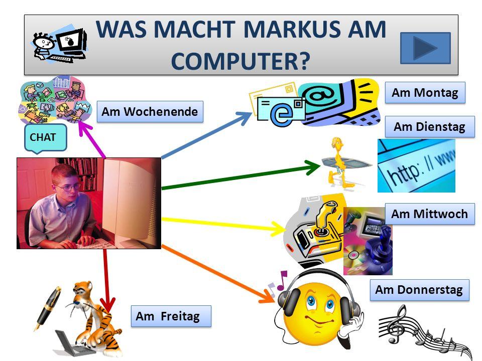 WAS MACHT MARKUS AM COMPUTER