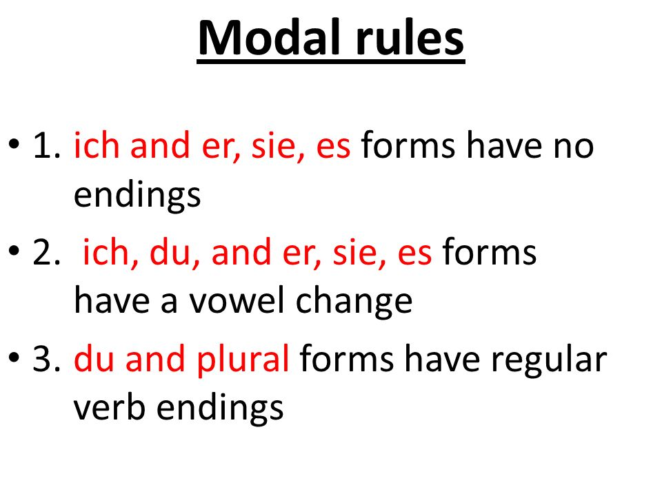 Modal rules 1. ich and er, sie, es forms have no endings
