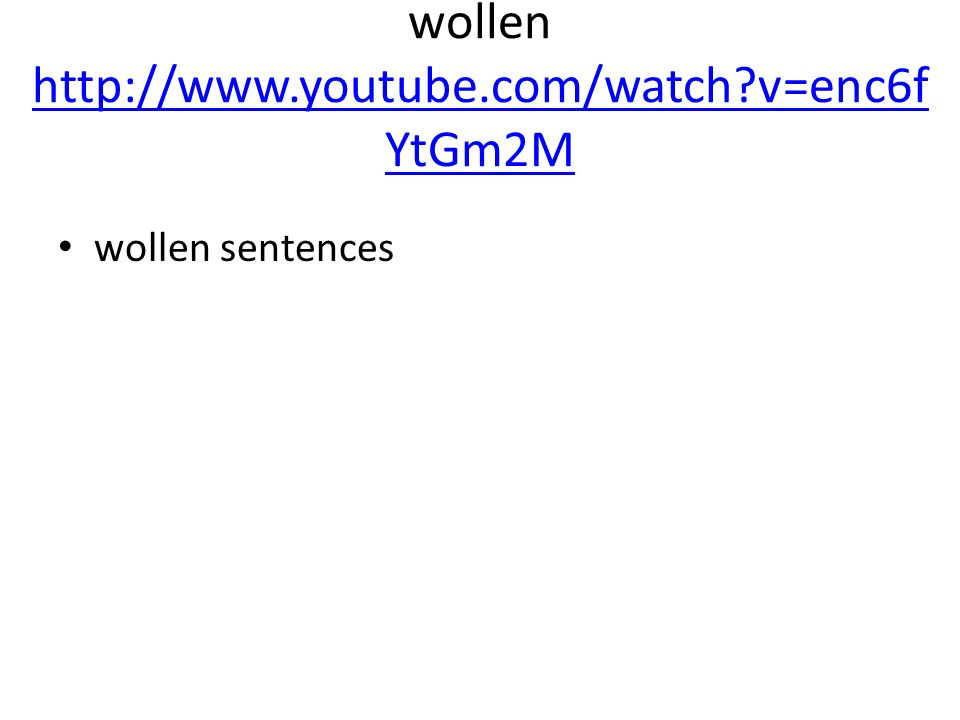 wollen http://www.youtube.com/watch v=enc6fYtGm2M