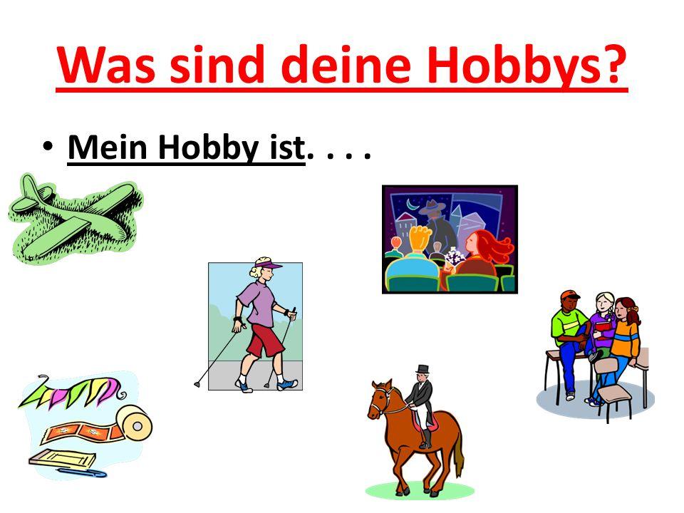 Was sind deine Hobbys Mein Hobby ist. . . .