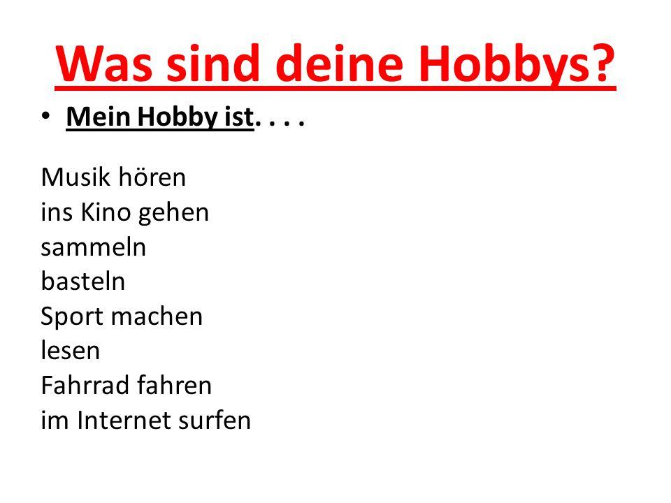 Was sind deine Hobbys Mein Hobby ist. . . . Musik hören