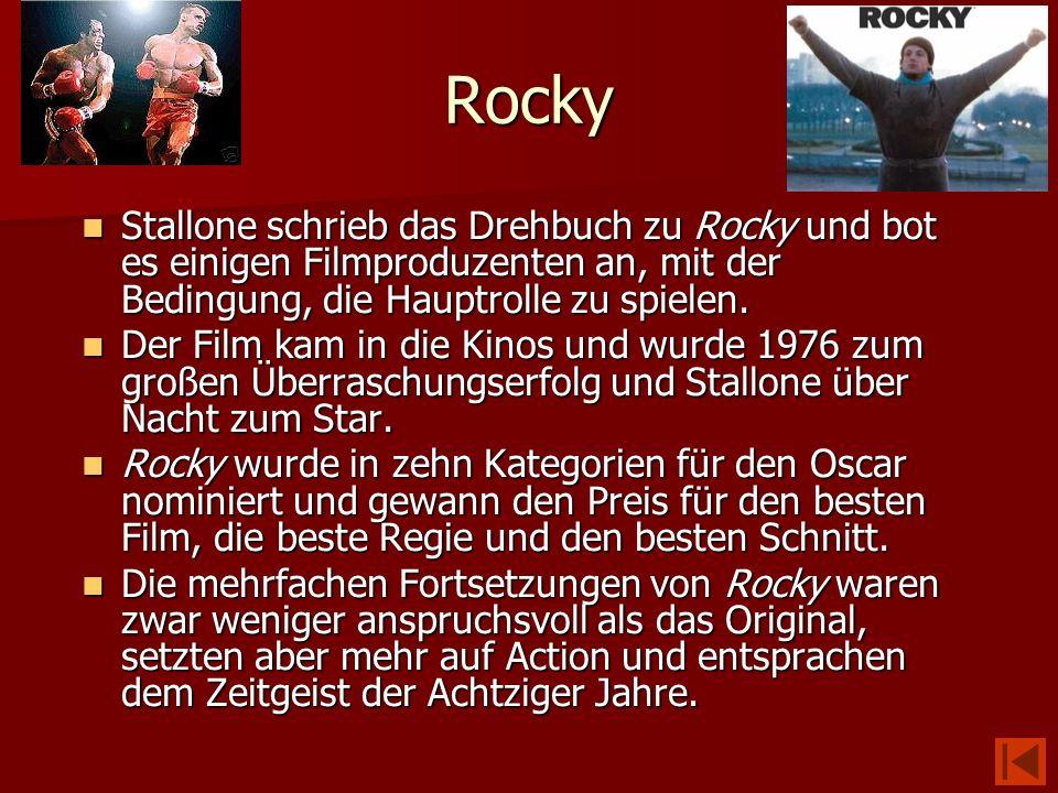 RockyStallone schrieb das Drehbuch zu Rocky und bot es einigen Filmproduzenten an, mit der Bedingung, die Hauptrolle zu spielen.