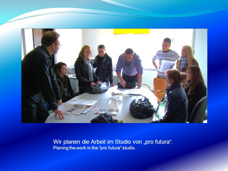 """Wir planen die Arbeit im Studio von """"pro futura ."""