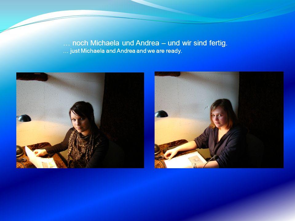 … noch Michaela und Andrea – und wir sind fertig.