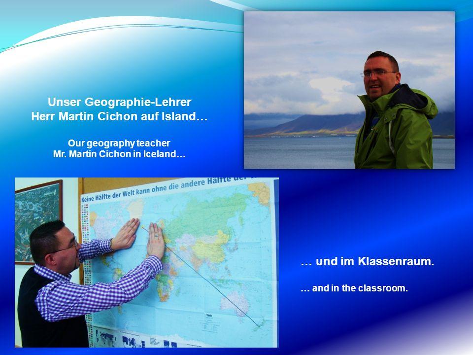Unser Geographie-Lehrer Herr Martin Cichon auf Island…