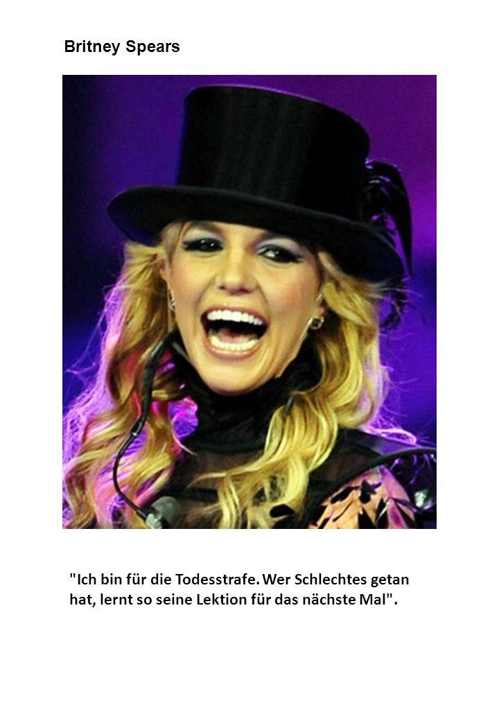 Britney Spears Ich bin für die Todesstrafe.