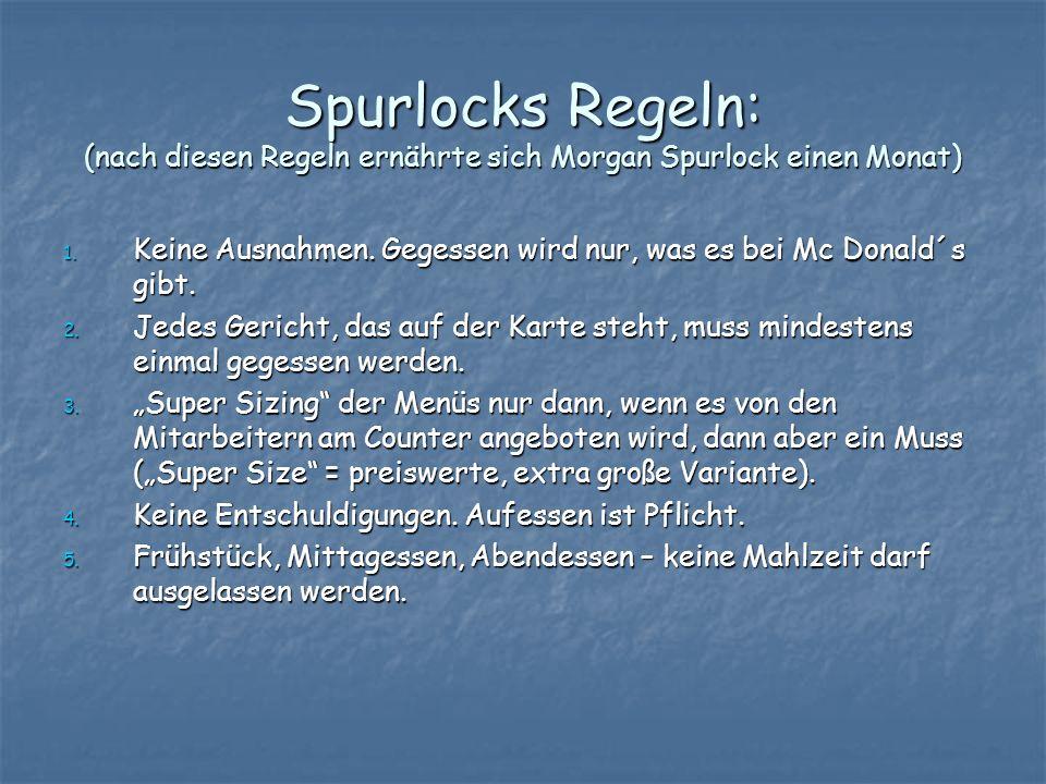 Spurlocks Regeln: (nach diesen Regeln ernährte sich Morgan Spurlock einen Monat)