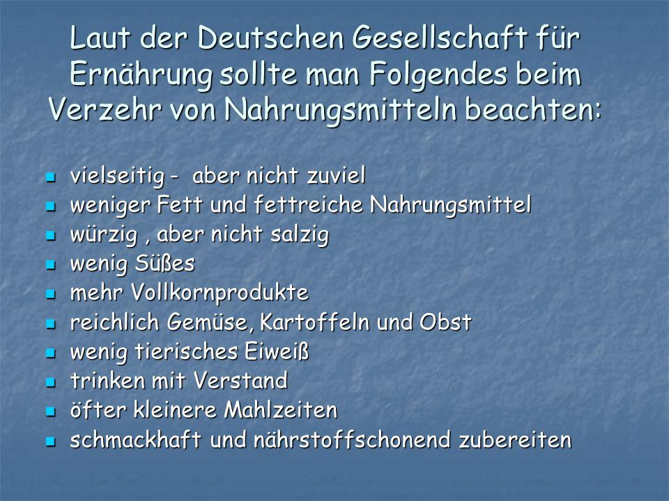 Laut der Deutschen Gesellschaft für Ernährung sollte man Folgendes beim Verzehr von Nahrungsmitteln beachten: