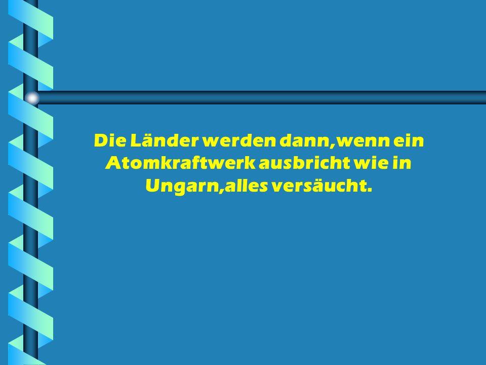 Die Länder werden dann,wenn ein Atomkraftwerk ausbricht wie in