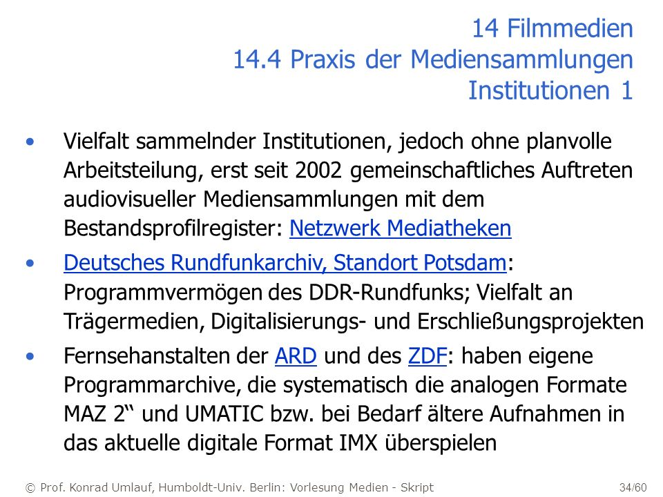 14 Filmmedien 14.4 Praxis der Mediensammlungen Institutionen 1