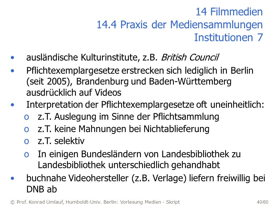 14 Filmmedien 14.4 Praxis der Mediensammlungen Institutionen 7