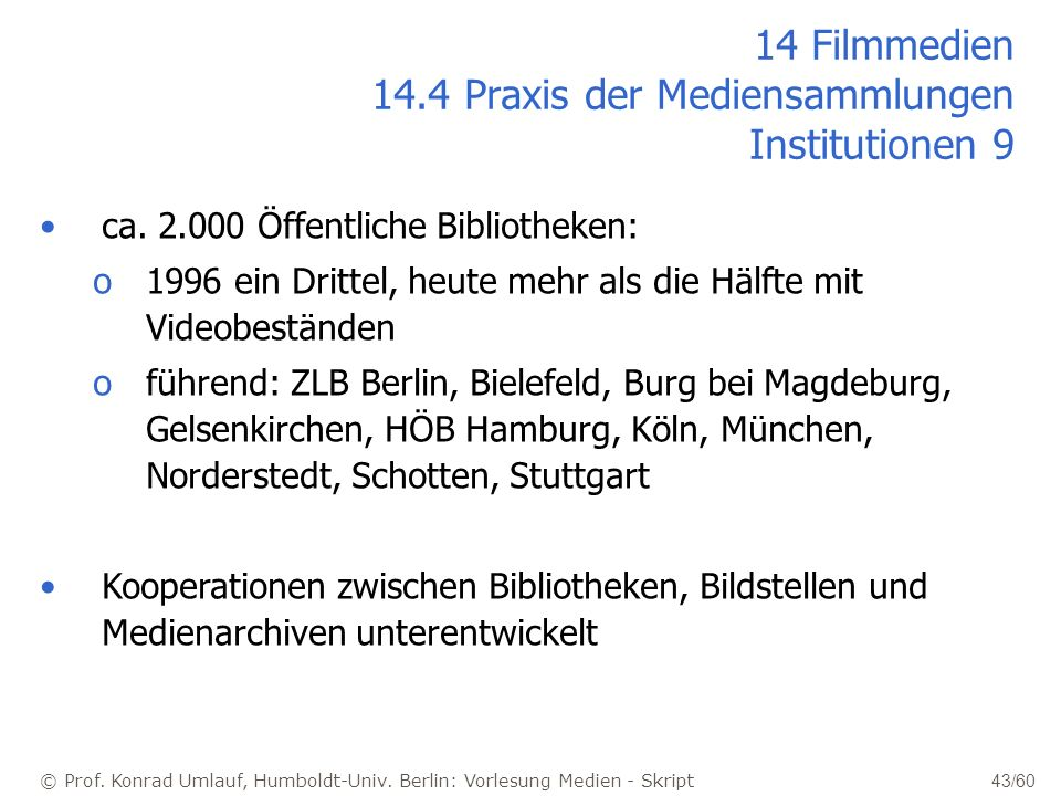 14 Filmmedien 14.4 Praxis der Mediensammlungen Institutionen 9