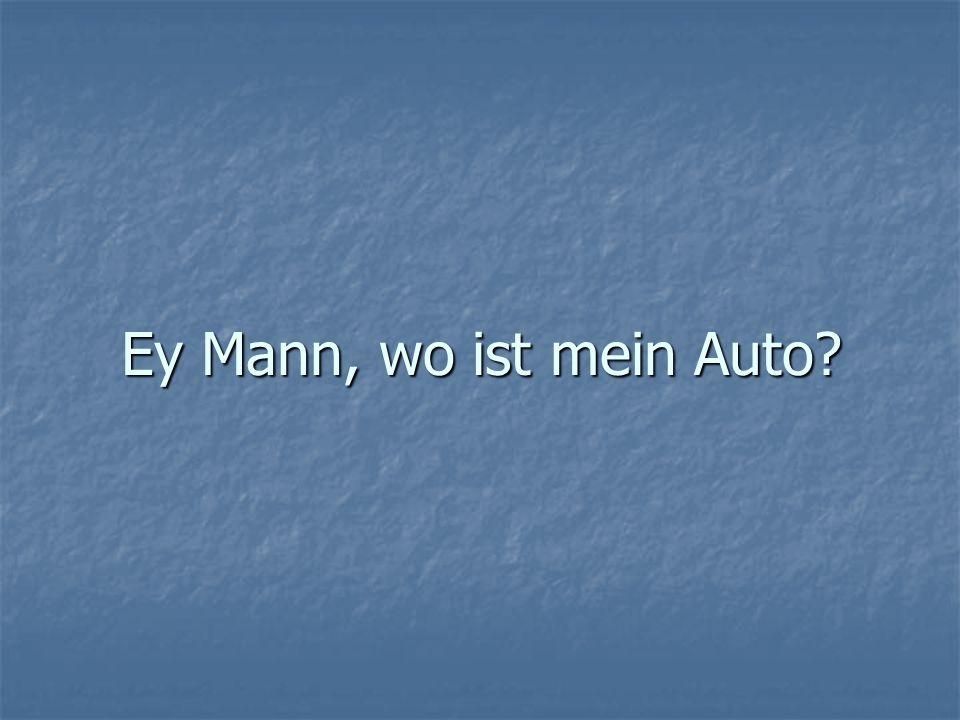 Ey Mann, wo ist mein Auto