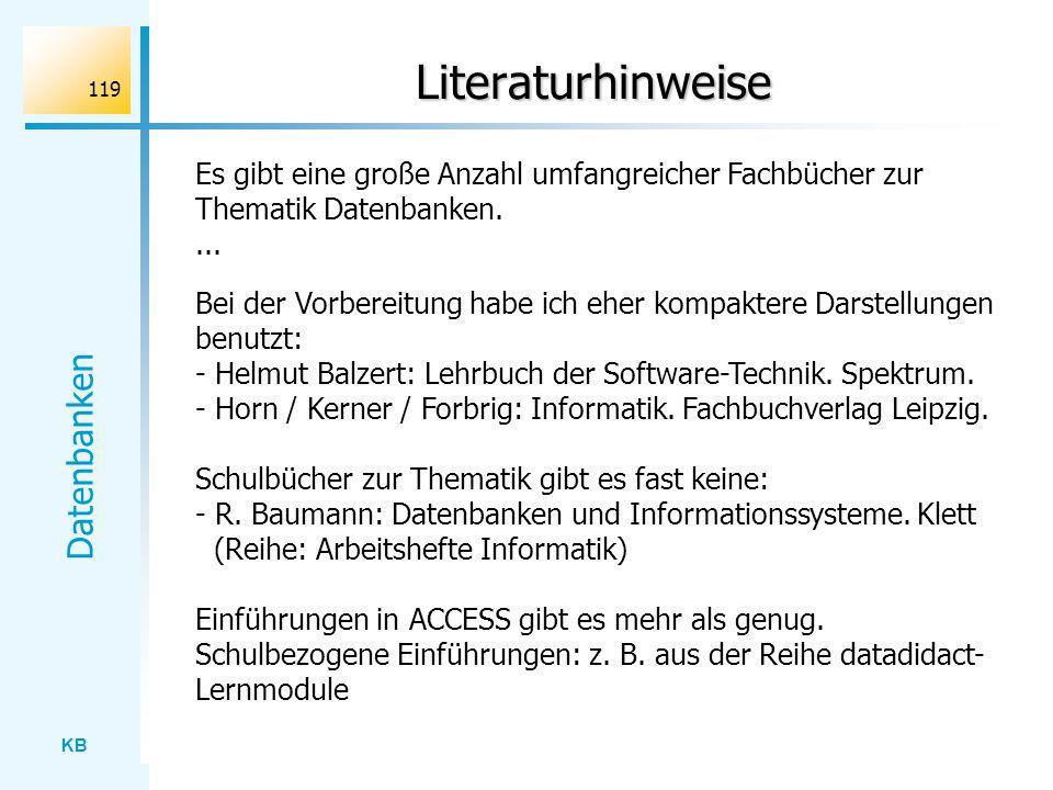 Literaturhinweise Es gibt eine große Anzahl umfangreicher Fachbücher zur Thematik Datenbanken. ...