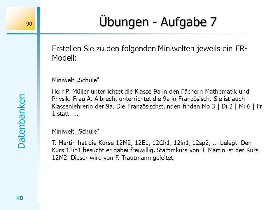 """Übungen - Aufgabe 7 Erstellen Sie zu den folgenden Miniwelten jeweils ein ER-Modell: Miniwelt """"Schule"""