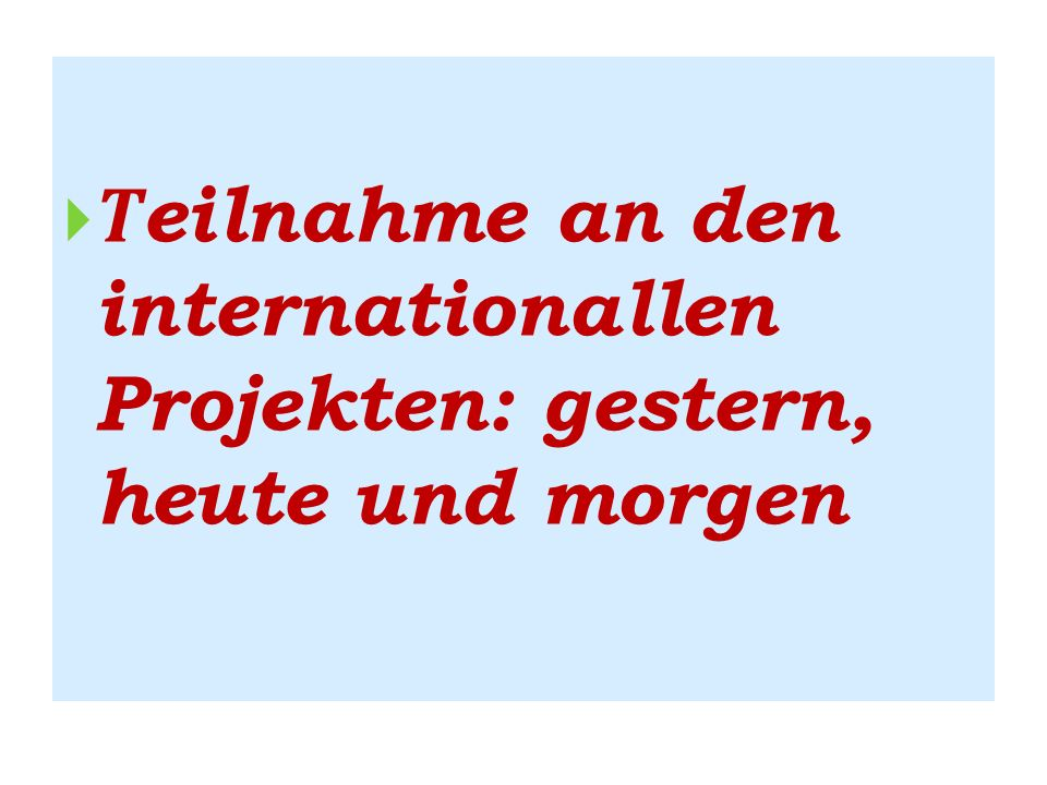 Тeilnahme an den internationallen Projekten: gestern, heute und morgen