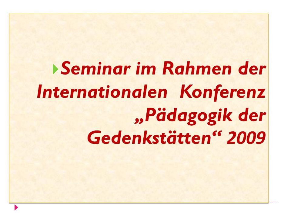 """Seminar im Rahmen der Internationalen Konferenz """"Pädagogik der Gedenkstätten 2009"""