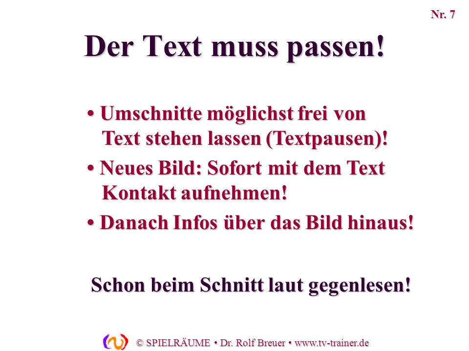 Nr. 7Der Text muss passen! • Umschnitte möglichst frei von Text stehen lassen (Textpausen)! • Neues Bild: Sofort mit dem Text Kontakt aufnehmen!