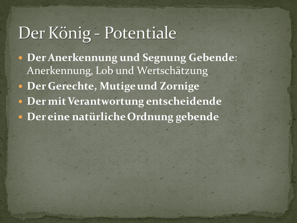 Der König - Potentiale Der Anerkennung und Segnung Gebende: Anerkennung, Lob und Wertschätzung. Der Gerechte, Mutige und Zornige.