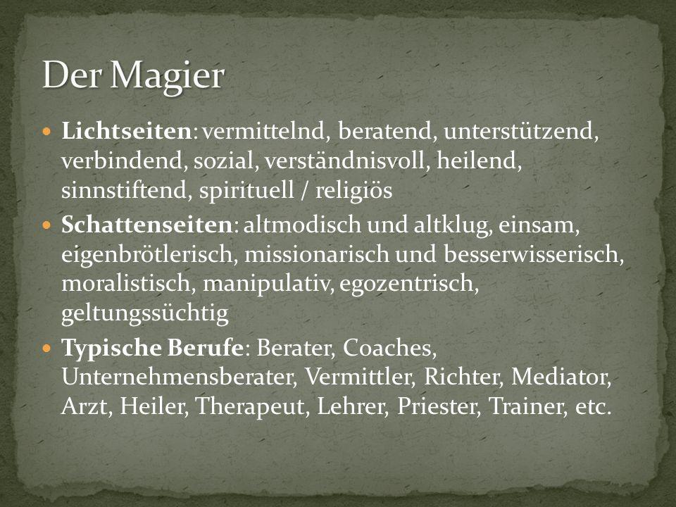 Der Magier Lichtseiten: vermittelnd, beratend, unterstützend, verbindend, sozial, verständnisvoll, heilend, sinnstiftend, spirituell / religiös.