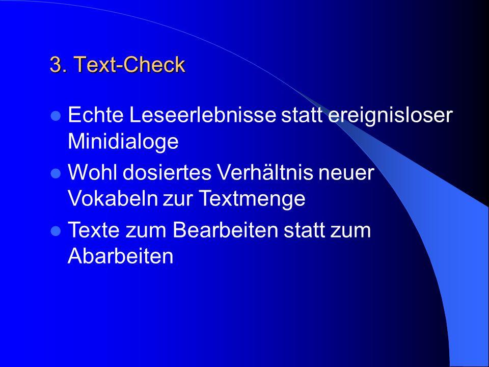 3. Text-Check Echte Leseerlebnisse statt ereignisloser Minidialoge. Wohl dosiertes Verhältnis neuer Vokabeln zur Textmenge.