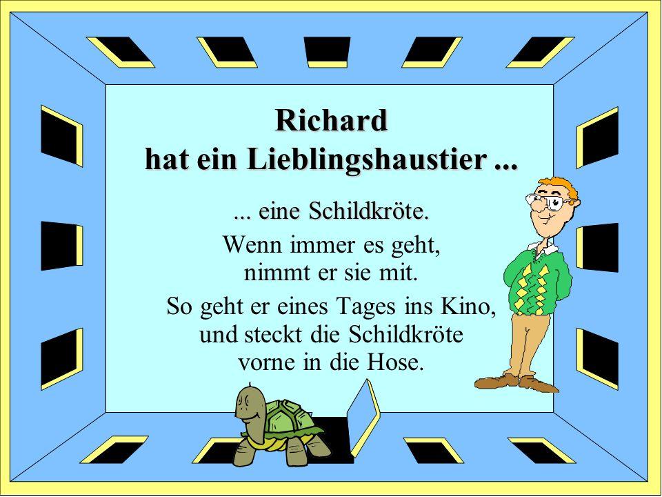 Richard hat ein Lieblingshaustier ...