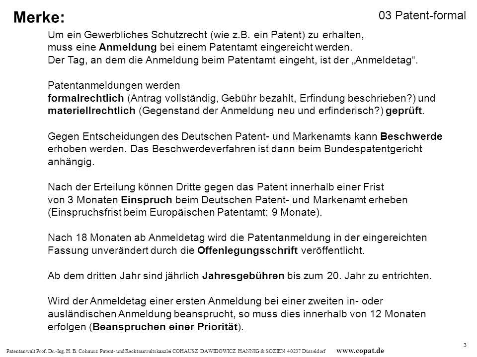 Merke: 03 Patent-formal. Um ein Gewerbliches Schutzrecht (wie z.B. ein Patent) zu erhalten,
