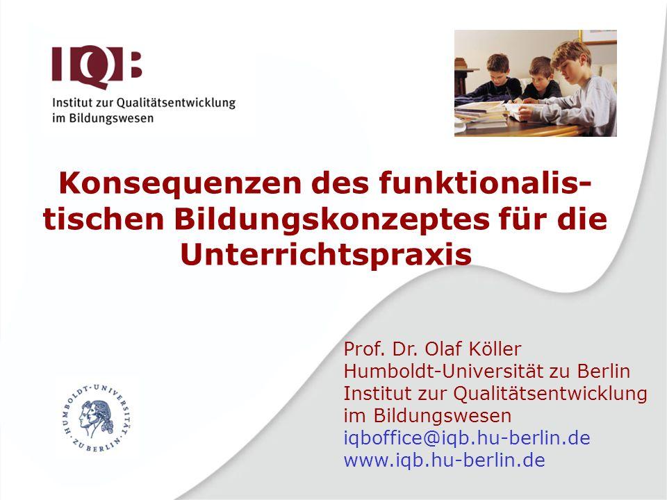 Konsequenzen des funktionalis-tischen Bildungskonzeptes für die Unterrichtspraxis