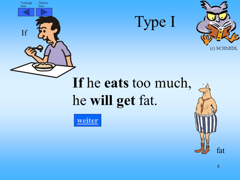 Type I If (c) SCHMIDL If he eats too much, he will get fat. fat weiter