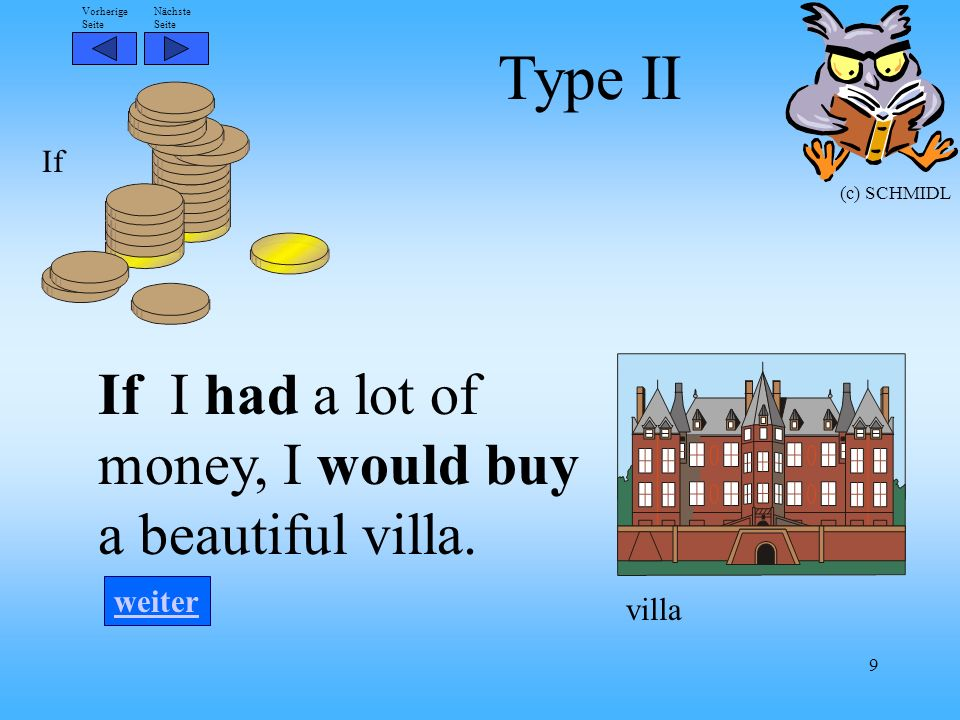 Type II If I had a lot of money, I would buy a beautiful villa. If