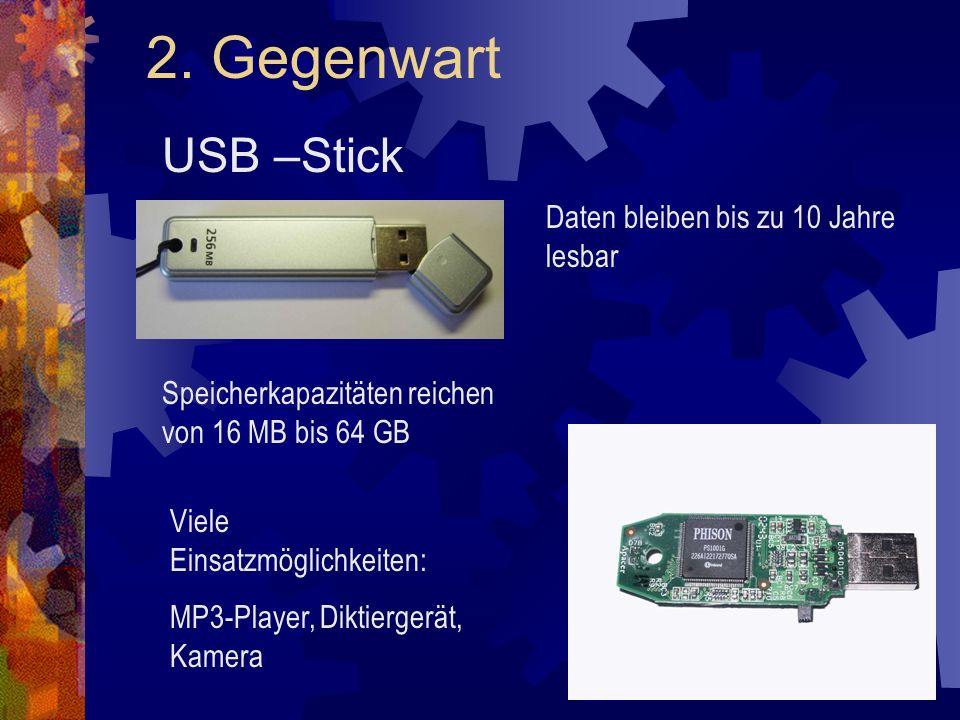 2. Gegenwart USB –Stick Daten bleiben bis zu 10 Jahre lesbar