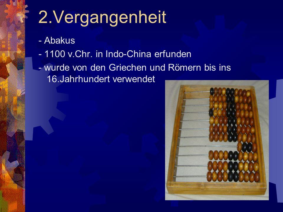 2.Vergangenheit - Abakus - 1100 v.Chr. in Indo-China erfunden