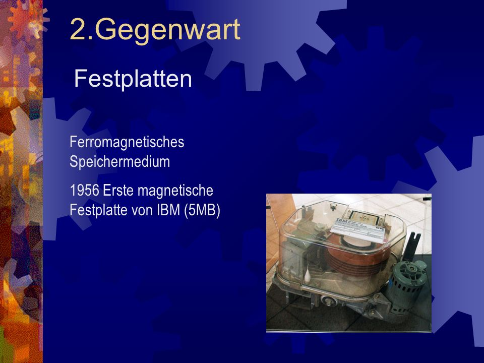 2.Gegenwart Festplatten Ferromagnetisches Speichermedium