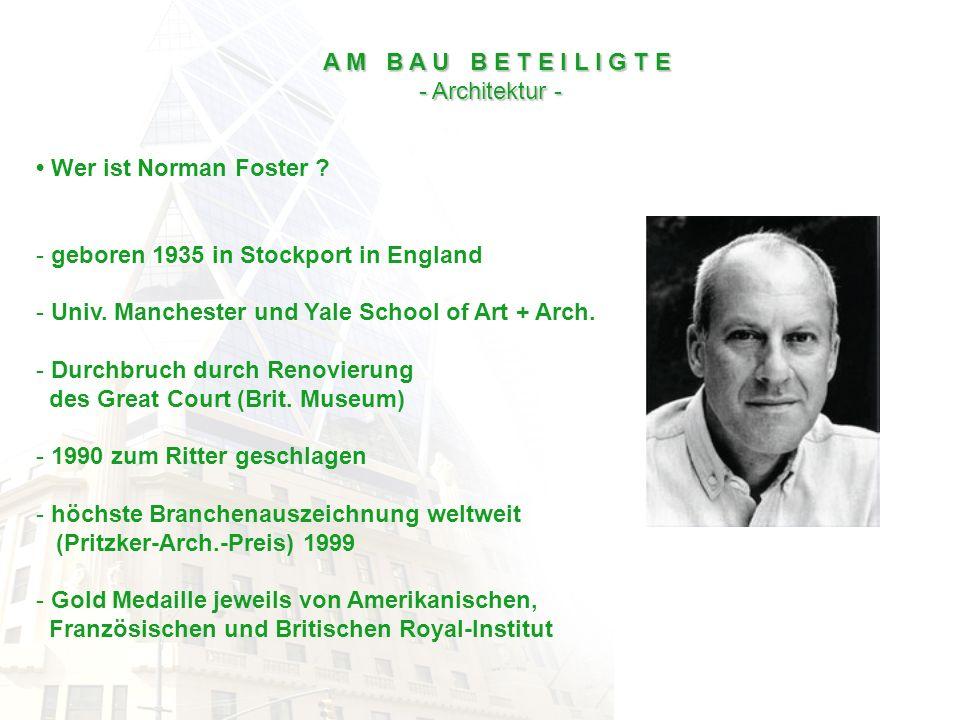A M B A U B E T E I L I G T E - Architektur - • Wer ist Norman Foster geboren 1935 in Stockport in England.