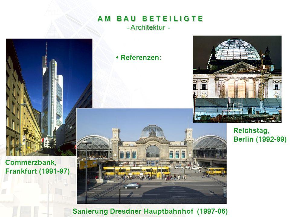 A M B A U B E T E I L I G T E - Architektur - • Referenzen: Reichstag, Berlin (1992-99) Commerzbank,