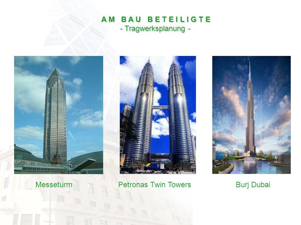 A M B A U B E T E I L I G T E - Tragwerksplanung - Messeturm Petronas Twin Towers Burj Dubai