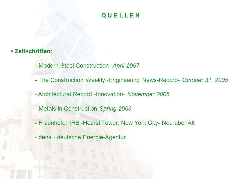 Q U E L L E N • Zeitschriften: - Modern Steel Construction April 2007. - The Construction Weekly -Engineering News-Record- October 31, 2005.
