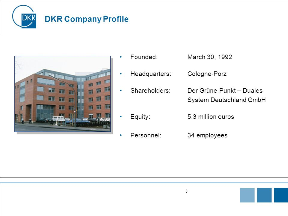 DKR Company Profile Founded: March 30, 1992 Headquarters: Cologne-Porz