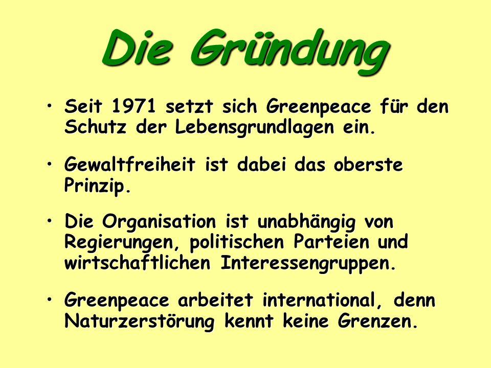 Die Gründung Seit 1971 setzt sich Greenpeace für den Schutz der Lebensgrundlagen ein. Gewaltfreiheit ist dabei das oberste Prinzip.