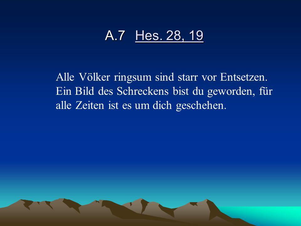 A.7 Hes. 28, 19 Alle Völker ringsum sind starr vor Entsetzen.