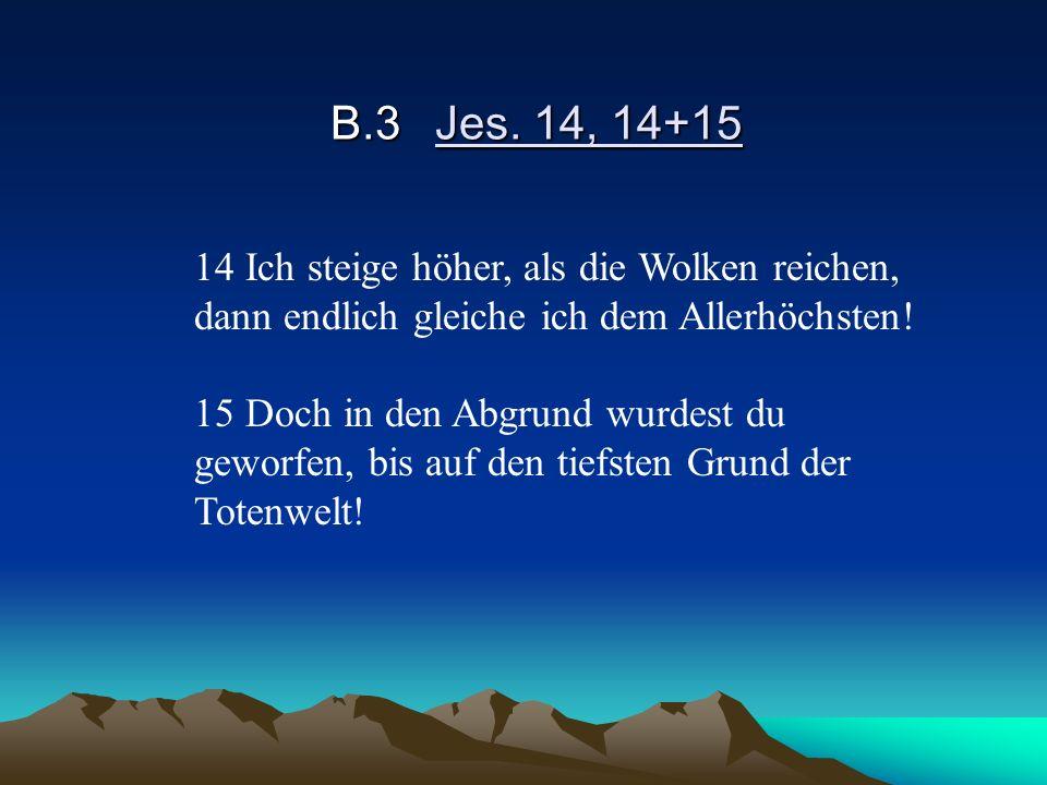 B.3 Jes. 14, 14+15 14 Ich steige höher, als die Wolken reichen,