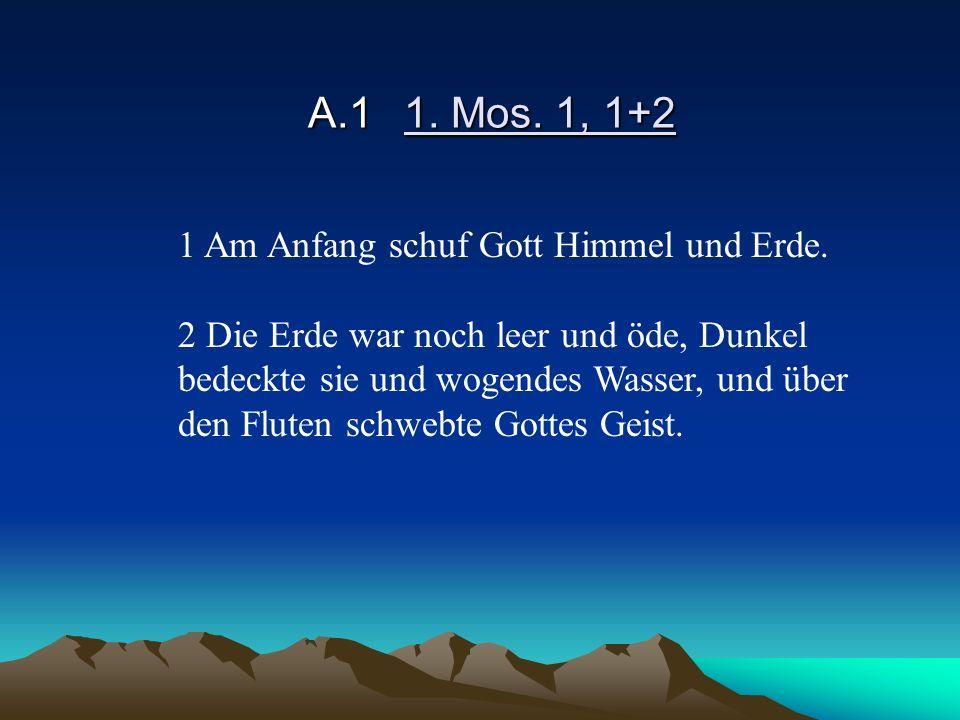 A.1 1. Mos. 1, 1+2 1 Am Anfang schuf Gott Himmel und Erde.