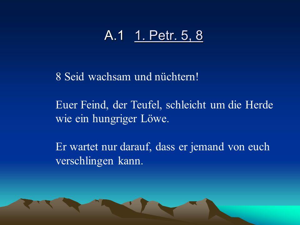 A.1 1. Petr. 5, 8 8 Seid wachsam und nüchtern!
