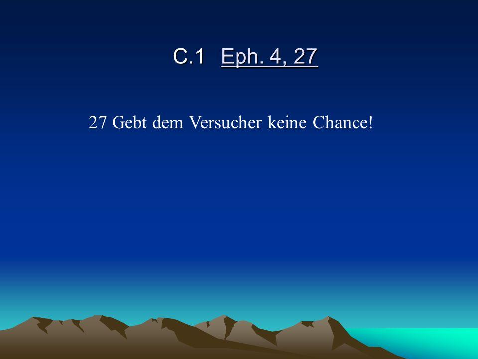 C.1 Eph. 4, 27 27 Gebt dem Versucher keine Chance!