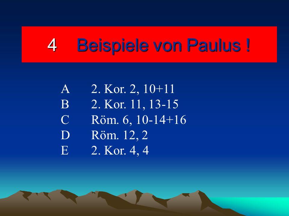 4 Beispiele von Paulus ! A 2. Kor. 2, 10+11 B 2. Kor. 11, 13-15