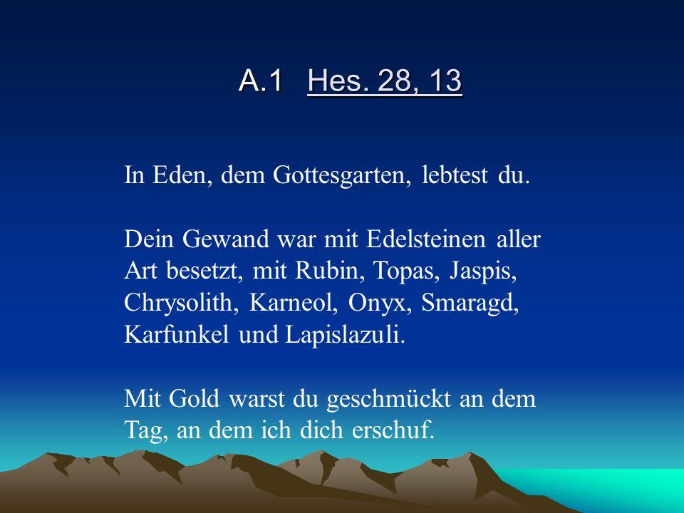 A.1 Hes. 28, 13 In Eden, dem Gottesgarten, lebtest du.