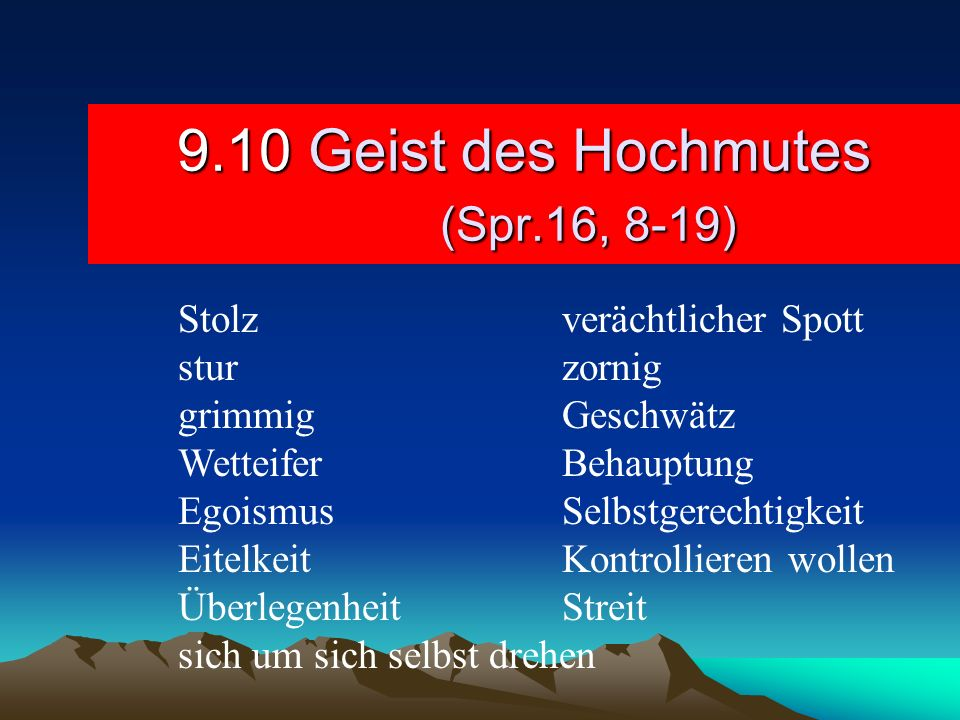 9.10 Geist des Hochmutes (Spr.16, 8-19)