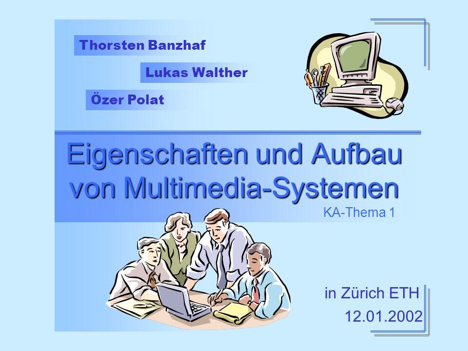 Eigenschaften und Aufbau von Multimedia-Systemen KA-Thema 1