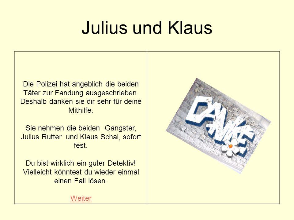 Julius und Klaus Die Polizei hat angeblich die beiden Täter zur Fandung ausgeschrieben. Deshalb danken sie dir sehr für deine Mithilfe.