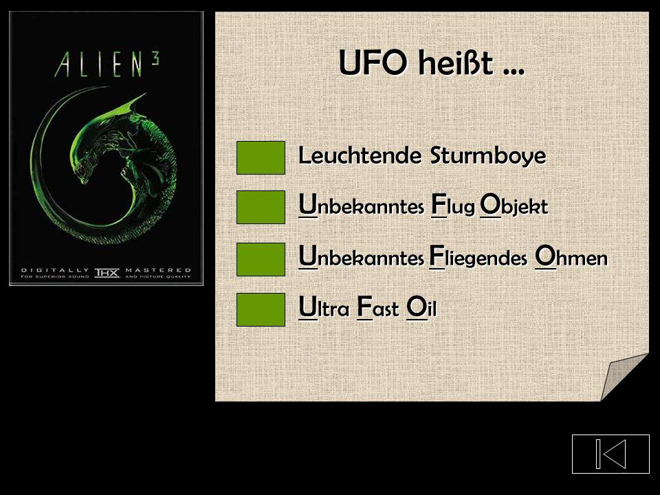 UFO heißt ... Unbekanntes Flug Objekt Unbekanntes Fliegendes Ohmen